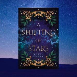 A Shifting Of Stars by Kathy Kimbray